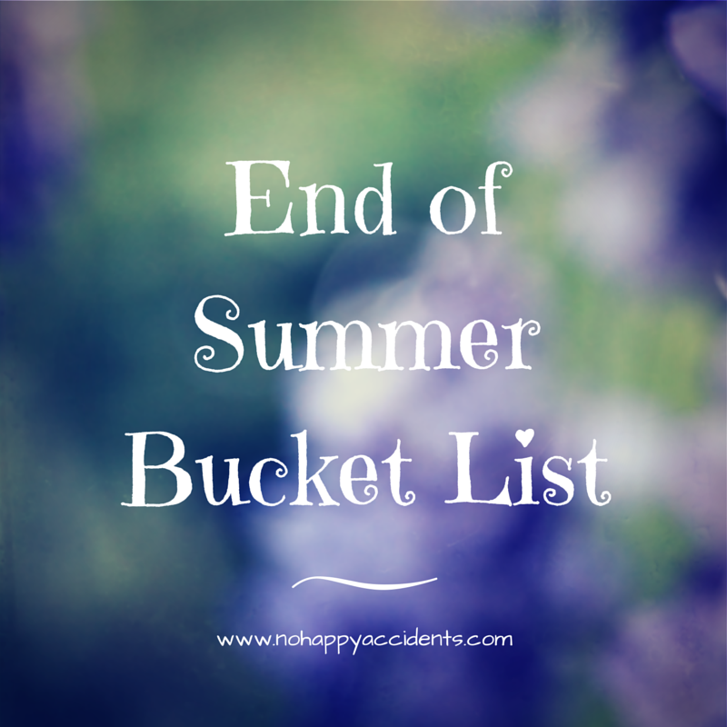End Of Summer Bucket List No Happy Accidents